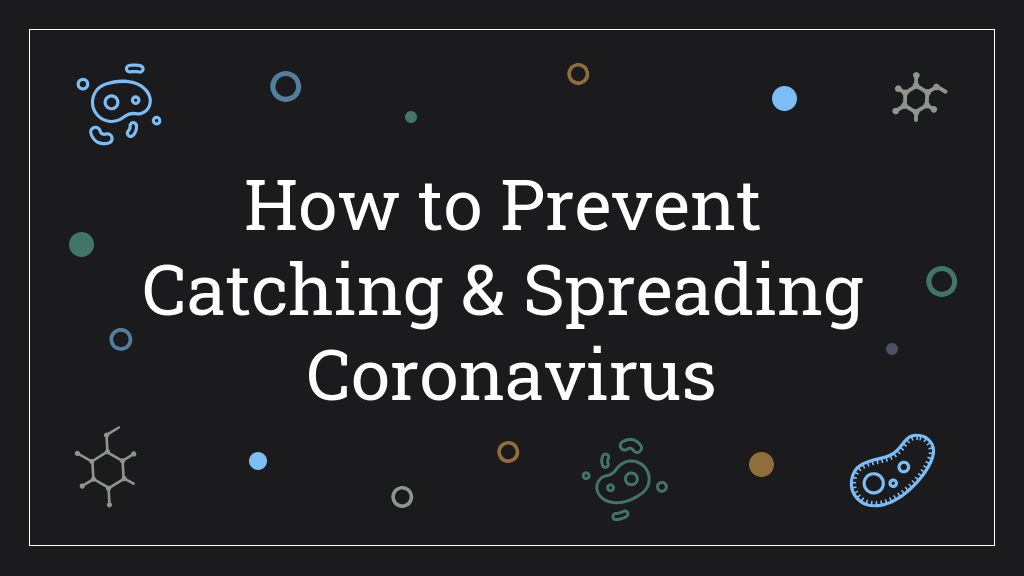 How to Prevent Catching & Spreading Coronavirus