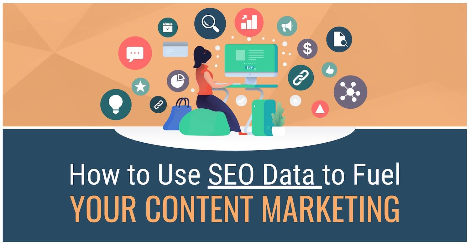 How to Use SEO Data to Fuel Your Content Marketing Strategy in 2020